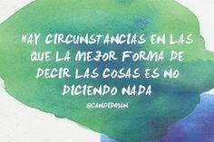 """""""Hay circunstancias en las que la mejor forma de decir las cosas es no diciendo nada"""". @candidman #Frases #Reflexion"""