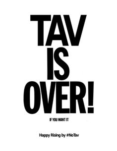 Tav is over, if you want it! Happy Rising by #NoTav