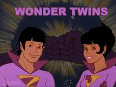 Wonder Twin Powers, ACTIVATE !!!