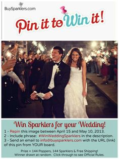 Pin It to Win It!  #WinWeddingSparklers from BuySparklers.com.  Need at least 200 entries for a winner to be drawn!  Enter by May 10 and a winner will be announced May 13, 2013.  Over $100 in prizes for the lucky winner!  Click through to see Official Rules.  Good Luck!