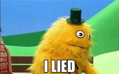Eu menti.