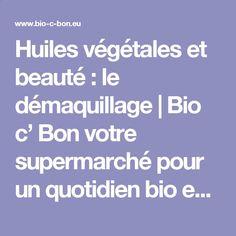 Huiles végétales et beauté : le démaquillage | Bio c' Bon votre supermarché pour un quotidien bio enfin accessible