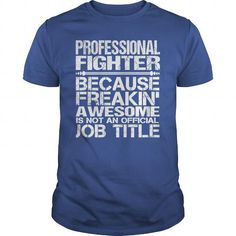 Awesome Tee For Professional Fighter LIMITED TIME ONLY. ORDER NOW if you like, Item Not Sold Anywhere Else. Amazing for you or gift for your family members and your friends. Thank you! #professional