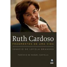 Ruth Cardoso, Fragmentos de uma vida - Ignácio de Loyola Brandão (http://www.amazon.com/RUTH-CARDOSO-FRAGMENTOS-UMA-VIDA/dp/8525049166/ref=sr_1_3?s=books=UTF8=1300088092=1-3)