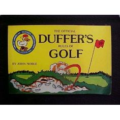 The Official Duffer's Rules of Golf, as Approved by the United States Duffer's Association and the Royal and Ancient Golf Club of West Divot, Florida (Paperback)  http://www.amazon.com/dp/0937860085/?tag=kitcfurnguido-20  0937860085