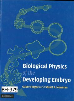 Biological physics of the developing embryo / Gabor Forgacs and Stuart A. Newman