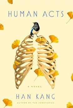 """Human Acts by Han Kang (January 2017) """"A thoughtful and humane answer to difficult questions and a moving tribute to victims of the atrocity."""" --BookPage (and a second Gold Nugget for Kang!)"""