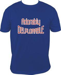 Adorably Deplorabel T-shirt Political T-shirt Fun by NettieJewels
