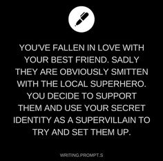 I decided to kidnap my best friend to set them up with the superhero and my best friend ended up thinking I was a superhero and fell in love with me instead.<<why does this remind of miraculous ladybug Book Prompts, Daily Writing Prompts, Book Writing Tips, Dialogue Prompts, Creative Writing Prompts, Writing Challenge, Story Prompts, Writing Ideas, Writing Promts