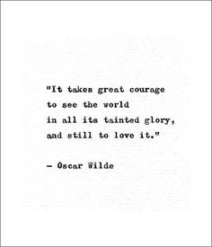"""chivalry quotes """"It takes great courage to see the world in all its tainted glory and still to love it."""" This quote was written by the Irish poet, playwright, and author Oscar Wilde Quotes To Live By, Me Quotes, Motivational Quotes, Inspirational Quotes, Exist Quotes, Famous Book Quotes, Quotes From Authors, Famous Literary Quotes, Famous Philosophers Quotes"""