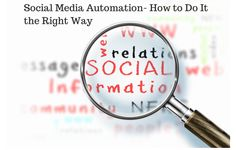 Social Media Automation- How To Do It The Right Way