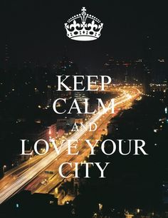 KEEP CALM AND LOVE YOUR CITY (well mine is really a town but okay...)