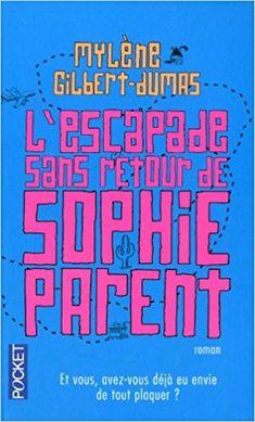 Amazon.fr - L'escapade sans retour de Sophie Parent - Mylène GILBERT-DUMAS - Livres