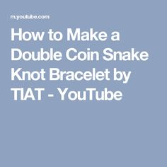 How to Make a Double Coin Snake Knot Bracelet by TIAT - YouTube