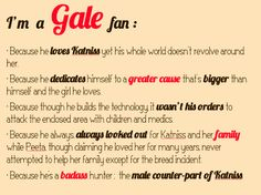 I don't prefer Gale over Peeta but I do think Gale doesn't get all the appreciation his character deserves. Don't agree with the Peeta not looking out part though