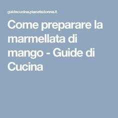 Come preparare la marmellata di mango - Guide di Cucina