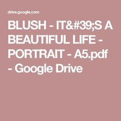 BLUSH - IT'S A BEAUTIFUL LIFE - PORTRAIT - A5.pdf - Google Drive