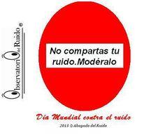 Os dejo el Cartel anunciador o conmemorativo de el Día Mundial contra el ruido 2013. www.abogadodelruido.com