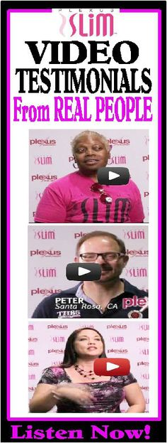 Listen to the testimonials of a Real Life People about how Plexus Slim and other products have changed their lives.