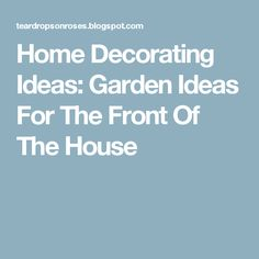 Home Decorating Ideas: Garden Ideas For The Front Of The House