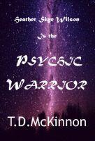Heather Skye Wilson is the Psychic Warrior by T. D. McKinnon