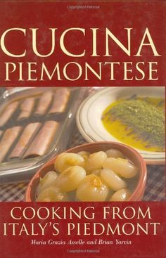 Cucina Piemontese: Cooking from Italy's Piedmont by Maria Grazia Asselle