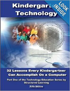 Kindergarten Technology: 32 Lessons Every Kindergartner Can Accomplish on a Computer: Structured Learning IT Teaching Team, Ask a Tech Teach...