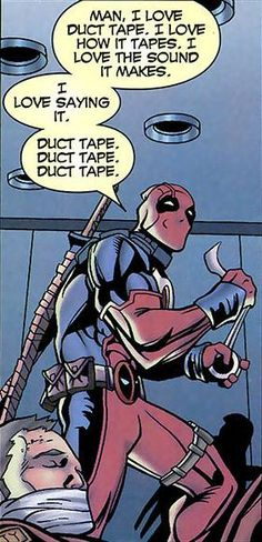 Another reason why Deadpool is awesome. Deadpool loves duct tape and sings about it.