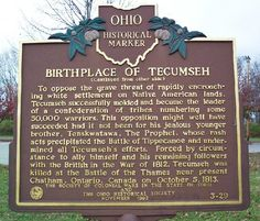Birthplace of Tecumseh Marker. Tecumseh, a chief of the Shawnee Nation, was born in March, 1768 and died October Native American Wisdom, Native American Tribes, Native American History, American Indians, Native Americans, American Art, Shawnee Tribe, Shawnee Indians, Portsmouth Ohio
