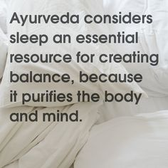 #Ayurveda considers #sleep an essential resource for creating #balance, because it purifies the body and mind.