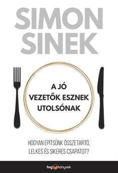 Töltse le vagy olvassa el online A jó vezetők esznek utolsónak Ingyenes Könyvek (PDF ePub - Simon Sinek, Miért csak kevesen mondhatják el magukról, hogy imádják a munkájukat? Simon Sinek Books, Sigmund Freud, Logos, Products, Logo, Gadget
