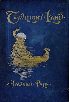 'Twilight land' by Howard Pyle. Osgood, McIlvaine & Co., Londo, 1896