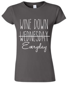 Wine Down Tshirt, Wine Down Wednesday, Wine Down Everyday, Wine Tshirt, Funny Shirt, Wine Down, Mom shirt