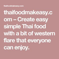 thaifoodmakeasy.com – Create easy simple Thai food with a bit of western flare that everyone can enjoy.