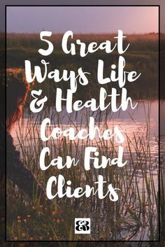 5 Great Ways Life & Health Coaches Can Find Clients