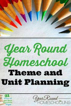 Year Round Homeschool Theme and Unit Planning - http://www.yearroundhomeschooling.com/year-round-homeschool-theme-and-unit-planning/