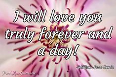 I will love you truly forever and a day! #purelovequotes