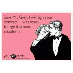 Fifty Shades of Grey :)  If you have or are reading this....you so know what I am talking about!! :)
