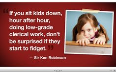 "Sir Ken Robinson quote, to which I give a resounding ""YES!!!!!!!!!"""
