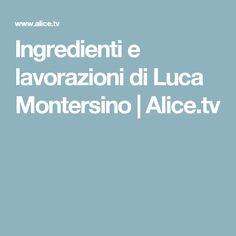 Ingredienti e lavorazioni di Luca Montersino   Alice.tv