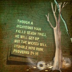 Though a righteous man falls seven times, he will get up, but the wicked will stumble into ruin. Proverbs 24:16  papers (blended) by Marta van Eck, elements by Emeto Designs