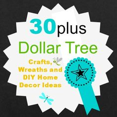 Over 30 DIY Craft and Decor Ideas-All  Dollar Tree inspired!