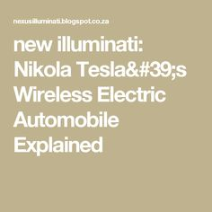 new illuminati: Nikola Tesla's Wireless Electric Automobile Explained