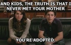 HIMYM- *giggle* at least that would be better than the episode with Robin's kids.