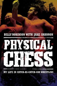 Physical Chess by Billy Robinson, ECW Press — In this fascinating autobiography, Billy Robinson recounts his upbringing in post-WWII England amid a family of champion fighters, his worldwide travels as a wrestler, his time as a pro wrestling TV star, and his career as a coach to some of the biggest names in mixed martial arts. . .