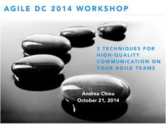 3 techniques for high quality communication on your agile teams brief by Andrea Chiou via slideshare