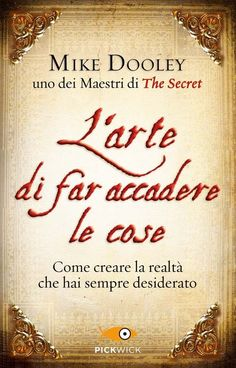 L'arte di far accadere le cose Mike Dooley. Dooley pone grande attenzione a Mike Dooley, Forever Book, Celebration Quotes, Lectures, Online Work, Book Authors, Problem Solving, Cool Words, Good Books