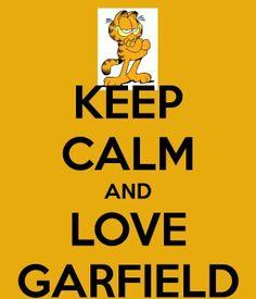 Garfield... Keep Calm & Love Garfield...