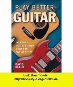 Play Better Guitar (9781849164849) David Black , ISBN-10: 1849164843  , ISBN-13: 978-1849164849 ,  , tutorials , pdf , ebook , torrent , downloads , rapidshare , filesonic , hotfile , megaupload , fileserve
