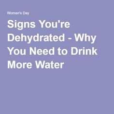 Signs You're Dehydrated - Why You Need to Drink More Water